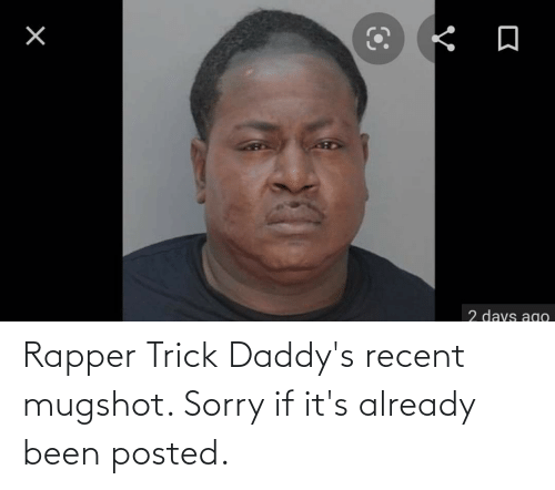 mugshot: Rapper Trick Daddy's recent mugshot. Sorry if it's already been posted.