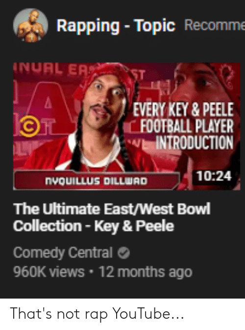 Facepalm, Football, and Key & Peele: Rapping-Topic Recomme  INURL EA  EVERY KEY&PEELE  FOOTBALL PLAYER  INTRODUCTION  10:24  nvouILLUS DILLWAD  The Ultimate East/West Bowl  Collection-Key & Peele  Comedy Central  960K views 12 months ago That's not rap YouTube...