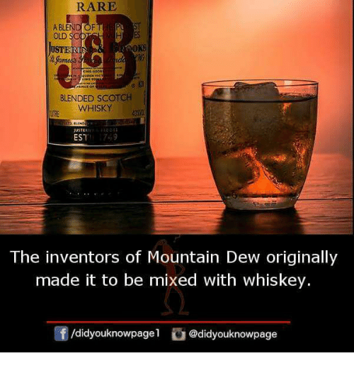 Rareness: RARE  A BLEND OF  OLD SC  lusT  BLENDED SCOTCH  WHISKY  USTER  EST  The inventors of Mountain Dew originally  made it to be mixed with whiskey.  /didyouknowpagel@didyouknowpage