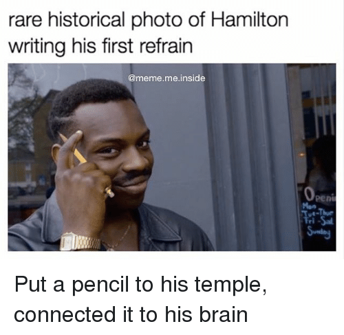Refrained: rare historical photo of Hamilton  writing his first refrain  @meme me inside  Openi Put a pencil to his temple, connected it to his brain