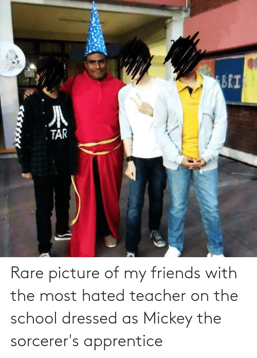 the sorcerers apprentice: Rare picture of my friends with the most hated teacher on the school dressed as Mickey the sorcerer's apprentice