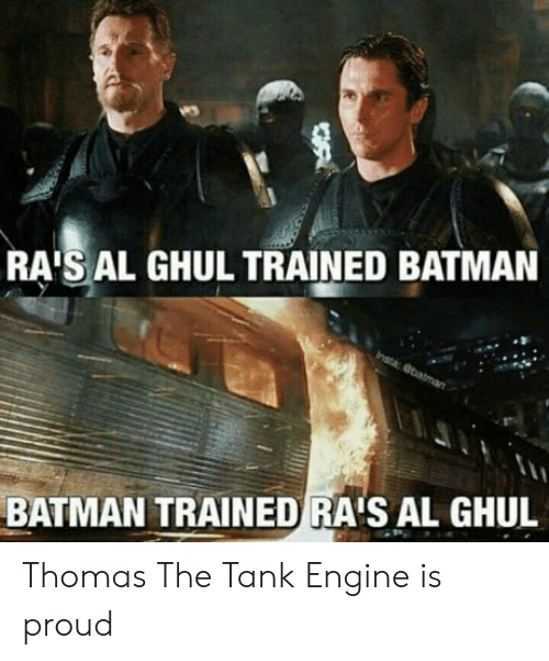 thomas the tank engine: RA'S AL GHUL TRAINED BATMAN  BATMAN TRAINED RAIS AL GHUL Thomas The Tank Engine is proud