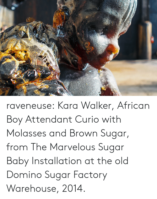 Warehouse: raveneuse: Kara Walker, African Boy Attendant Curio with Molasses and Brown Sugar, from The Marvelous Sugar Baby Installation at the old Domino Sugar Factory Warehouse, 2014.