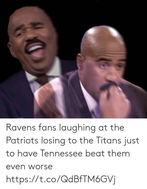 Patriotic: Ravens fans laughing at the Patriots losing to the Titans just to have Tennessee beat them even worse https://t.co/QdBfTM6GVj