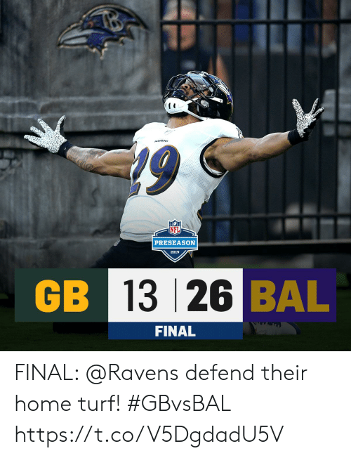 preseason: RAVENS  PRESEASON  2019  GB 13 26 BAL  FINAL FINAL: @Ravens defend their home turf! #GBvsBAL https://t.co/V5DgdadU5V