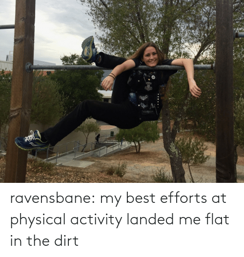 physical activity: ravensbane:  my best efforts at physical activity landed me flat in the dirt