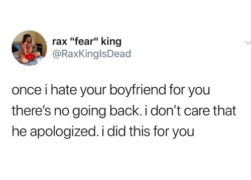 """Boyfriend, Humans of Tumblr, and Fear: rax """"fear"""" king  @RaxKinglsDead  once i hate your boyfriend for you  there's no going back. i don't care that  he apologized. i did this for you"""