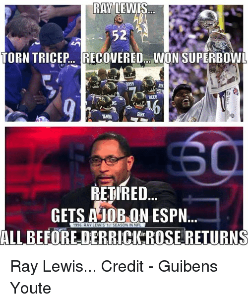 Ray Lewis: RAY  LEVUIS  TORN TRICEP.. RECOVERED... WON SUPERBOW  REED  NS  BIRK  YANDA  REFIRED  GETS AOB ON ESPN  ALL BEEORE DERRICI ROSE RETURNS  in Ray Lewis...  Credit - Guibens Youte