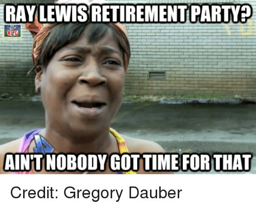 Ray Lewis: RAY LEWIS RETIREMENT PARTVED  AINTINOBODY GOT TIME FORTHAT Credit: Gregory Dauber