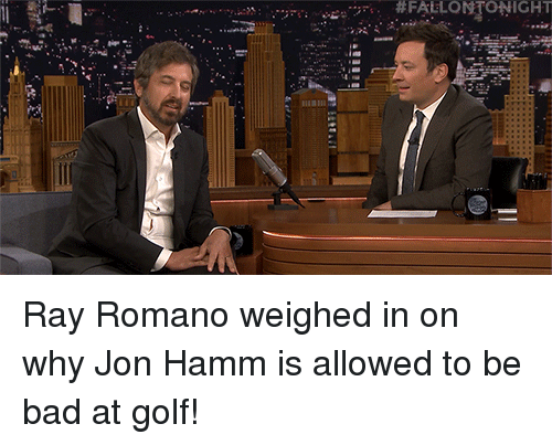 Bad, Golf, and Ray Romano: Ray Romano weighed in on why Jon Hamm is allowed to be bad at golf!