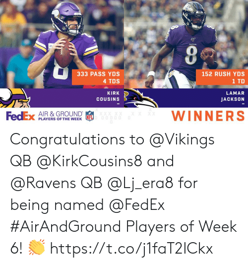 Fedex: RAYENS  333 PASS YDS  152 RUSH YDS  4 TDS  1 TD  KIRK  LAMAR  COUSINS  JACKSON  WINNERS  XXXX  FedEx AIR & GROUND  0OD00  PLAYERS OF THE WEEK Congratulations to @Vikings QB @KirkCousins8 and @Ravens QB @Lj_era8 for being named @FedEx #AirAndGround Players of Week 6! 👏 https://t.co/j1faT2ICkx