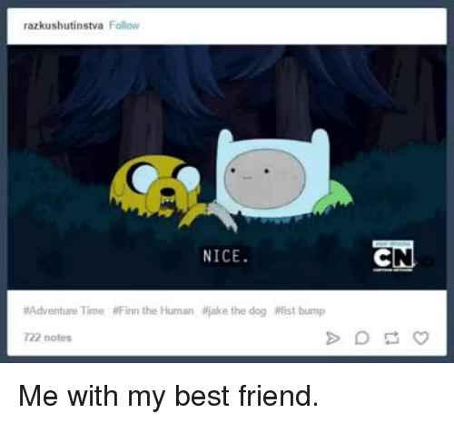Best Friend, Dank, and Dogs: razkushutinstva  Folow  NICE  Adventure Time #Finn the Human itjake the dog #fist bump  722 notes  EN Me with my best friend.