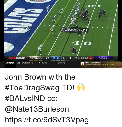 Dodgers, Espn, and Memes: RC4  LO  IND 3 2ND 13:26 11 3rd& 4  1 TOP 3  ESFİİ  MLBWhite Sox  4|Twins  Cardinals at Dodgers Tue., 10 ET ESPN John Brown with the #ToeDragSwag TD! 🙌 #BALvsIND  cc: @Nate13Burleson https://t.co/9dSvT3Vpag