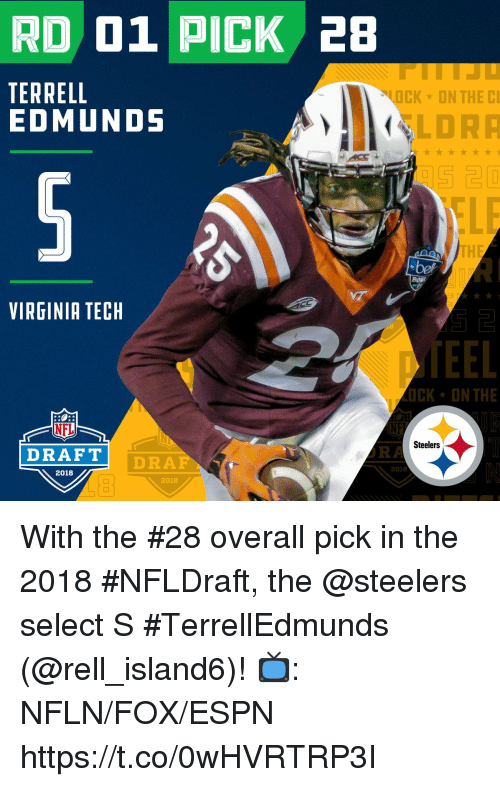 Edmunds: RD 01 PICK 28  TERRELL  EDMUNDS  OCK ON THE C  LDRA  5 20  TH  VIRGINIA TECH  48  TEEL  CK ON THE  NFL  DRAFT  NE  URA  Steelers  DRAF  2018  2018  2018 With the #28 overall pick in the 2018 #NFLDraft, the @steelers select S #TerrellEdmunds (@rell_island6)!  📺: NFLN/FOX/ESPN https://t.co/0wHVRTRP3I