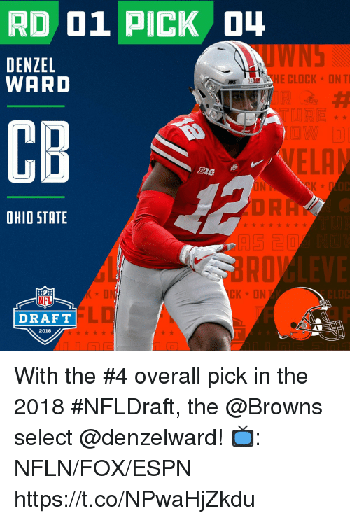 kon: RD 01 PICK O  DENZEL  WARD  CLOCK-DNTI  CB  ELA  ON  OHIO STATE  月5己  KON  CLOC  NFL  DRAFT  2018 With the #4 overall pick in the 2018 #NFLDraft, the @Browns select @denzelward!   📺: NFLN/FOX/ESPN https://t.co/NPwaHjZkdu