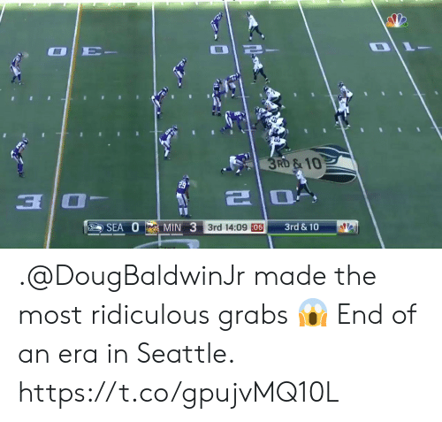 Grabs: RD &10  a O  3rd & 10  SEA MIN 3rd 14:09 :06  3rd 14:09 :06 .@DougBaldwinJr made the most ridiculous grabs 😱  End of an era in Seattle. https://t.co/gpujvMQ10L