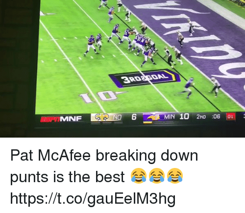 mcafee: RD8GOAL  6 MIN 10 2ND 06 01 Pat McAfee breaking down punts is the best 😂😂😂 https://t.co/gauEelM3hg
