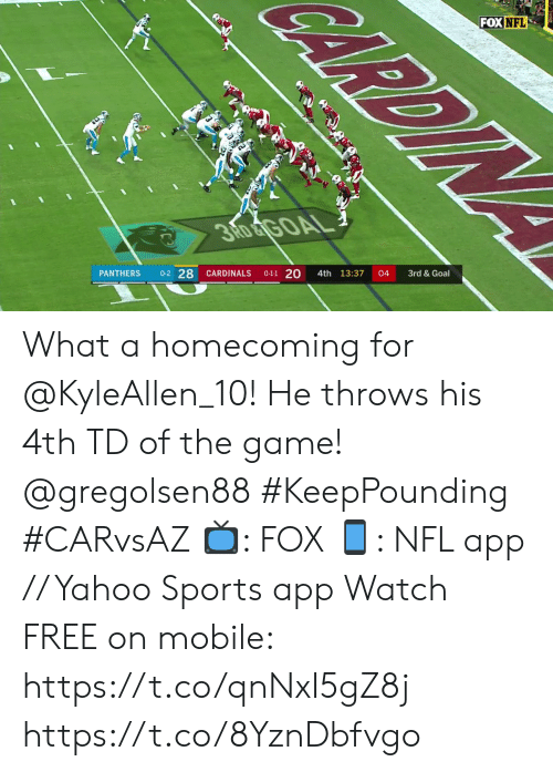 Memes, Nfl, and Sports: RDINA  FOX NFL  3RD &TGOAL  3rd &Goal  04  4th 13:37  0-1-1 20  0-2 28  CARDINALS  PANTHERS What a homecoming for @KyleAllen_10! He throws his 4th TD of the game! @gregolsen88 #KeepPounding #CARvsAZ  ?: FOX ?: NFL app // Yahoo Sports app Watch FREE on mobile: https://t.co/qnNxI5gZ8j https://t.co/8YznDbfvgo