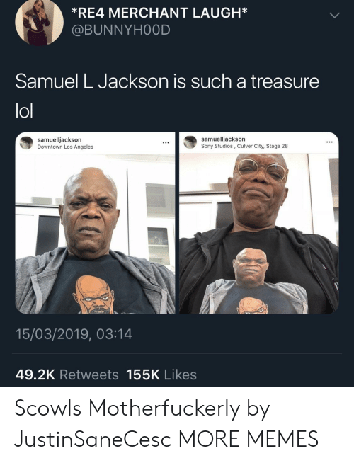 Dank, Lol, and Memes: *RE4 MERCHANT LAUGH*  @BUNNYHOOD  Samuel L Jackson is such a treasure  lol  samuelljackson  Downtown Los Angeles  samuelljackson  Sony Studios, Culver City, Stage 28  15/03/2019, 03:14  49.2K Retweets 155K Likes Scowls Motherfuckerly by JustinSaneCesc MORE MEMES