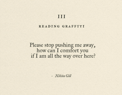 Graffiti, All The, and How: READING GRAFFITI  Please stop pushing me away,  how can l comfort vou  if I am all the way over here?  Nikita Gill