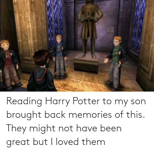 Harry Potter: Reading Harry Potter to my son brought back memories of this. They might not have been great but I loved them
