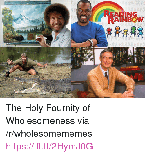 "reading rainbow: READING  RAINBOW <p>The Holy Fournity of Wholesomeness via /r/wholesomememes <a href=""https://ift.tt/2HymJ0G"">https://ift.tt/2HymJ0G</a></p>"
