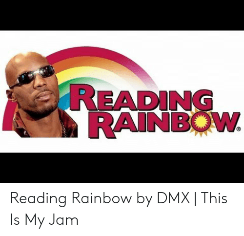 Reading Rainbow Meme: READING  RAINBOW Reading Rainbow by DMX | This Is My Jam