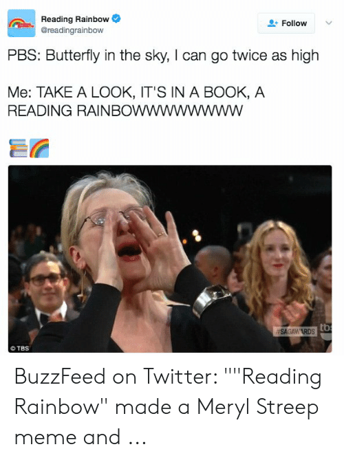 """Reading Rainbow Meme: Reading Rainbow  @readingrainbow  Follow  PBS: Butterfly in the sky, I can go twice as high  Me: TAKE A LOOK, IT'S IN A BOOK, A  READING RAINBOwwwwwwww  tbs  #SAGAWARDS  © TBS BuzzFeed on Twitter: """"""""Reading Rainbow"""" made a Meryl Streep meme and ..."""