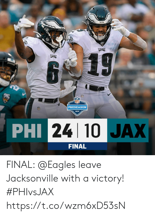 preseason: REAGLES  EABLES  6  B 19  PRESEASON  NFL  2019  PHI 24 10 JAX  FINAL FINAL: @Eagles leave Jacksonville with a victory! #PHIvsJAX https://t.co/wzm6xD53sN