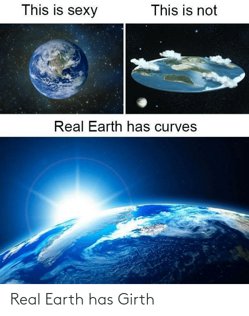 Earth: Real Earth has Girth