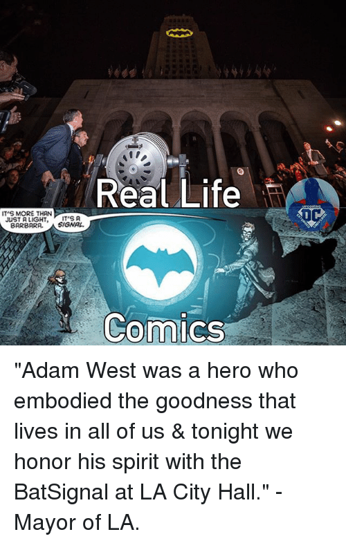"""city hall: Real Life  IT'S MORE THAN  JUST A LIGHT, ITS A  BARBARA.  SIGNAL.  Comics """"Adam West was a hero who embodied the goodness that lives in all of us & tonight we honor his spirit with the BatSignal at LA City Hall."""" - Mayor of LA."""