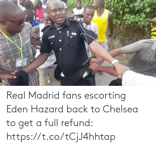Chelsea: Real Madrid fans escorting Eden Hazard back to Chelsea to get a full refund: https://t.co/tCjJ4hhtap
