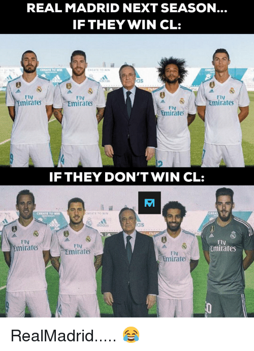 creat: REAL MADRID NEXT SEASON  IF THEYWIN CL:  CREATE TO WIN  as  FIy  mirates  Fly  Emirates  Fl  mirates  Fly  Emirates  IF THEY DON'T WIN CL:  CREATE TO WIN  CREAT  aaidas  as  PIC  FIV  mirates  Fly  Emirates  mirates  Fly  mirates RealMadrid..... 😂
