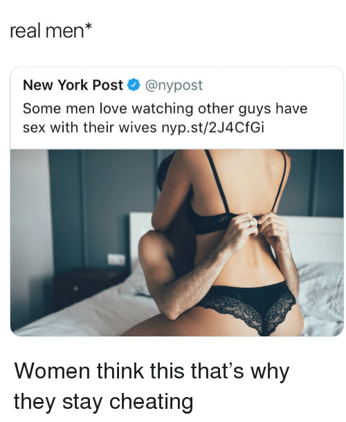 Cheating, Funny, and Love: real men*  New York Post @nypost  Some men love watching other guys have  sex with their wives nyp.st/2J4CfGi Women think this that's why they stay cheating
