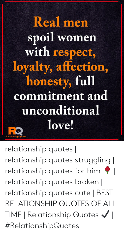 Love Relationship: Real men  spoil women  with respect,  loyalty, affection,  honesty, full  commitment and  unconditional  love!  Relationship Quotes relationship quotes | relationship quotes struggling | relationship quotes for him 🌹 | relationship quotes broken | relationship quotes cute | BEST RELATIONSHIP QUOTES OF ALL TIME | Relationship Quotes ✔ | #RelationshipQuotes