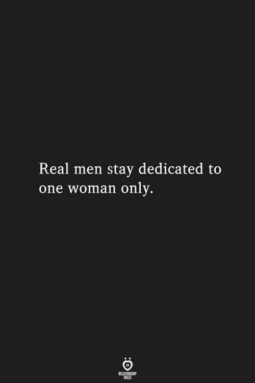 real men: Real men stay dedicated to  one woman only.