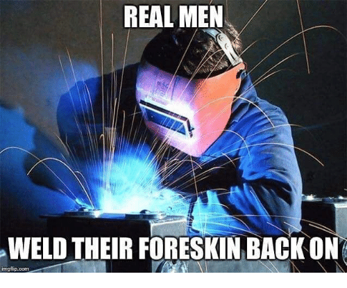 Dank Memes, Com, and Foreskin: REAL MEN  WELD THEIR FORESKIN BACKON  imgilip.com