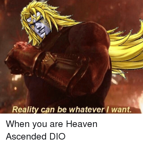 Reality Can Be Whatever I Want | Heaven Meme on