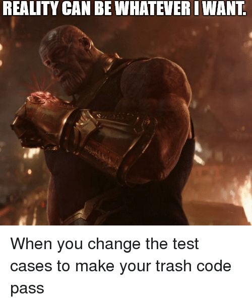 Trash, Test, and Change: REALITY CAN BE WHATEVERIWANT