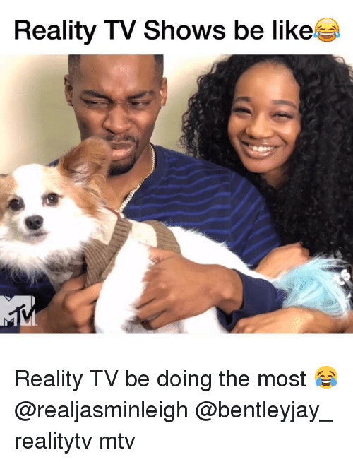 Be Like, Memes, and Mtv: Reality TV Shows be like Reality TV be doing the most 😂 @realjasminleigh @bentleyjay_ realitytv mtv
