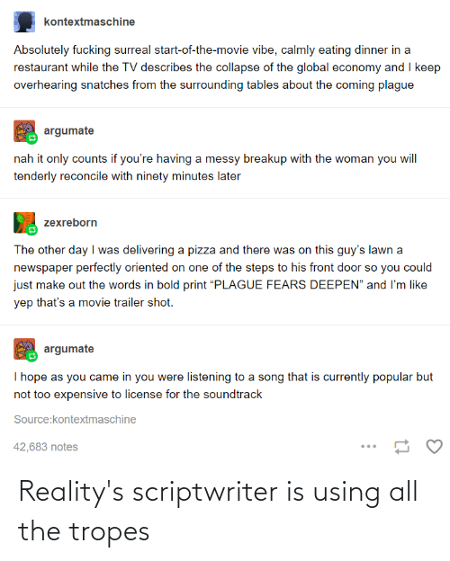 tropes: Reality's scriptwriter is using all the tropes