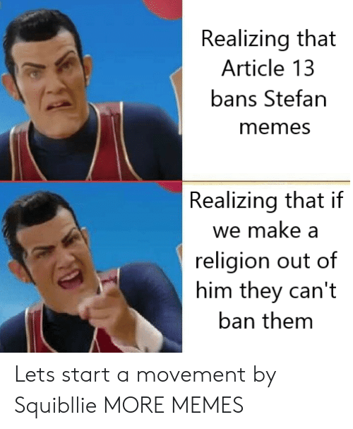 Dank, Memes, and Target: Realizing that  Article 13  bans Stefan  memesS  Realizing that if  we make a  religion out of  him they can't  ban them Lets start a movement by Squibllie MORE MEMES