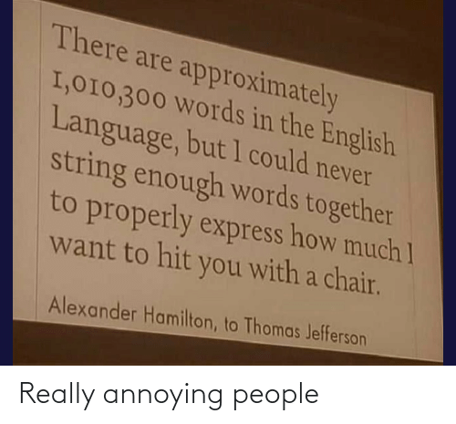 Annoying: Really annoying people