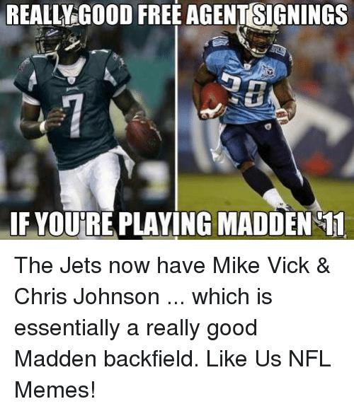 Chris Johnson: REALLY GOOD FREE AGENTSIGNINGS  IF YOURE PLAYING MADDEN 11 The Jets now have Mike Vick & Chris Johnson ... which is essentially a really good Madden backfield.  Like Us NFL Memes!