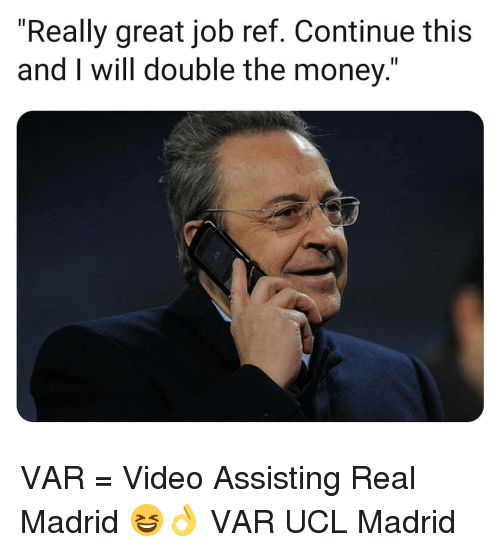 """ucl: """"Really great job ref. Continue this  and I will double the money."""" VAR = Video Assisting Real Madrid 😆👌 VAR UCL Madrid"""