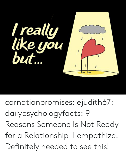 Definitely, Gif, and Tumblr: really  like you  but carnationpromises:  ejudith67: dailypsychologyfacts: 9 Reasons Someone Is Not Ready for a Relationship   I empathize.    Definitely needed to see this!