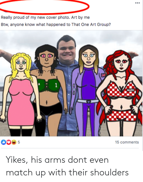 cover photo: Really proud of my new cover photo. Art by me  Btw, anyone know what happened to That One Art Group?  008 5  15 comments Yikes, his arms dont even match up with their shoulders