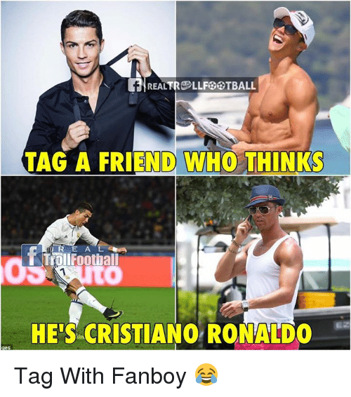Fanboying: REALTRO LLFGOTBALL  TAG A FRIEND WHO THINKS  HE'S CRISTIANO RONALDO Tag With Fanboy 😂