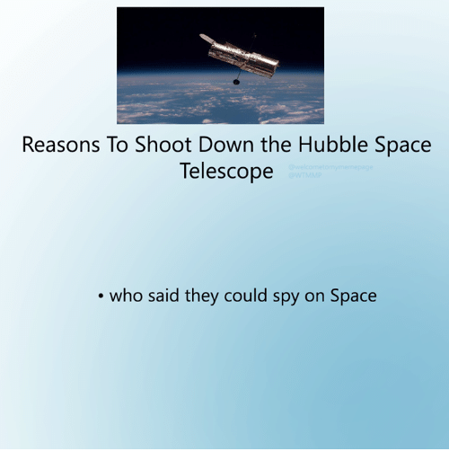 Dank, Space, and 🤖: Reasons To Shoot Down the Hubble Space  Telescope  who said they could spy on Space