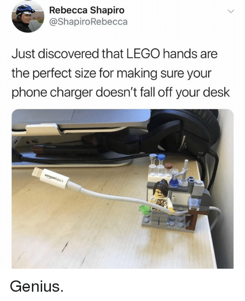 Phone Charger: Rebecca Shapiro  @ShapiroRebecca  Just discovered that LEGO hands are  the perfect size for making sure your  phone charger doesn't fall off your desk Genius.